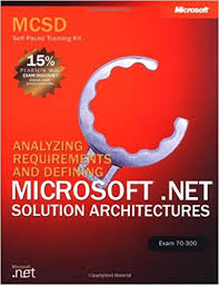 Course 70-300 - Analyzing Requirements and Defining Microsoft® .NET Solution Architectures